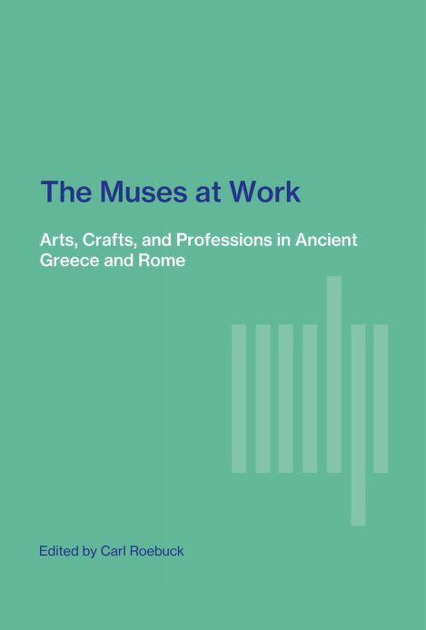The Muses at work; arts, crafts, and professions in ancient Greece and Rome by