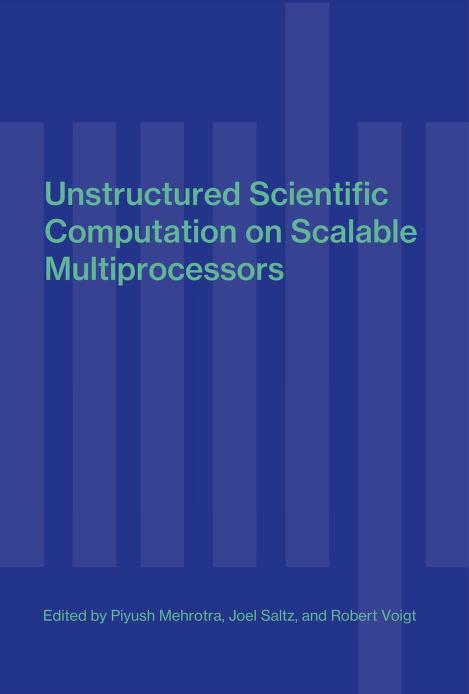 Unstructured scientific computation on scalable multiprocessors by edited by Piyush Mehrotra, Joel Saltz, and Robert Voigt.